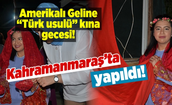 Kahramanmaraş'ta Amerikalı Geline ''Türk usulü'' kına gecesi yapıldı!