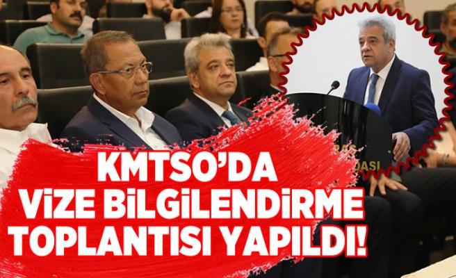 KMTSO'DA VİZE BİLGİLENDİRME TOPLANTISI YAPILDI!