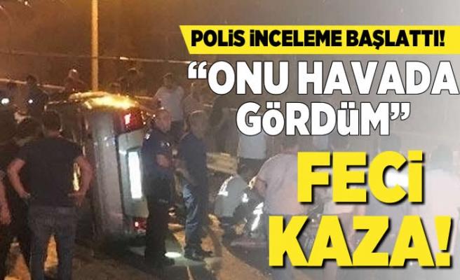Polis inceleme başlattı! Feci kaza!