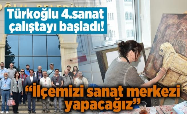 Türkoğlu 4.sanat çalıştayı başladı!