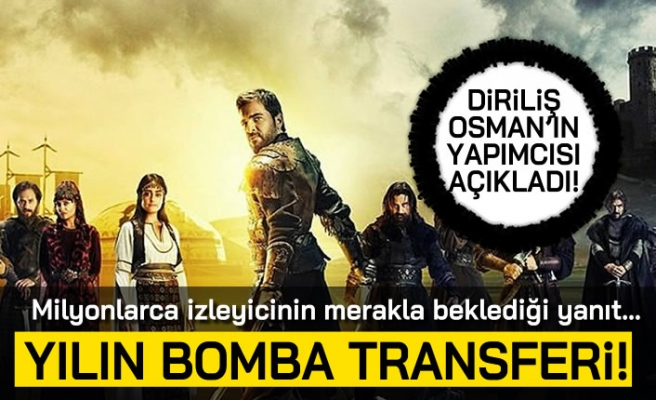 Diriliş Osman'ın yapımcısı açıkladı! Milyonlarca izleyicinin merakla beklediği o yanıt... Yılın bomba transferi!
