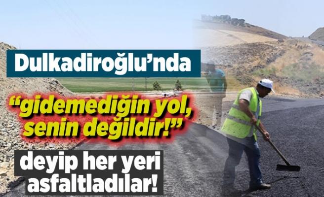 Dulkadiroğlu'nda ''gidemediğin yol senin değildir!'' deyip, her yeri asfaltladılar!