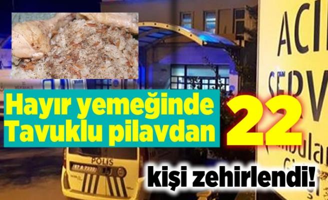 Hayır yemeğinde tavuklu pilavdan 22 kişi zehirlendi!