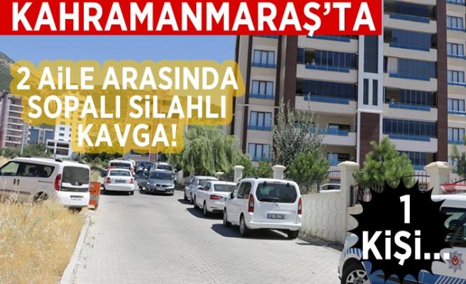 Kahramanmaraş'ta 2 aile arası sopalı silahlı kavga! 1 kişi...