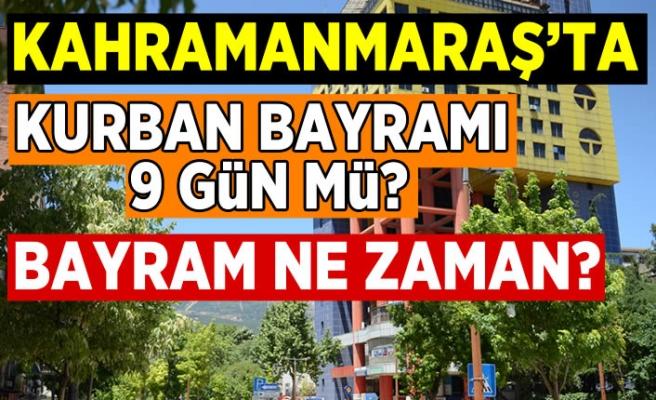 Kahramanmaraş'ta Bayram tatili 9 gün mü? Bayram ne zaman?