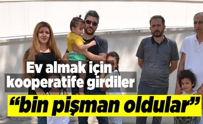 Kahramanmaraş'ta ev almak için kooperatife girdiler bin pişman oldular!