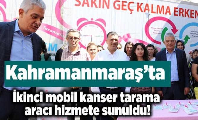 Kahramanmaraş'ta ikinci mobil kanser tarama aracı hizmete sunuldu!