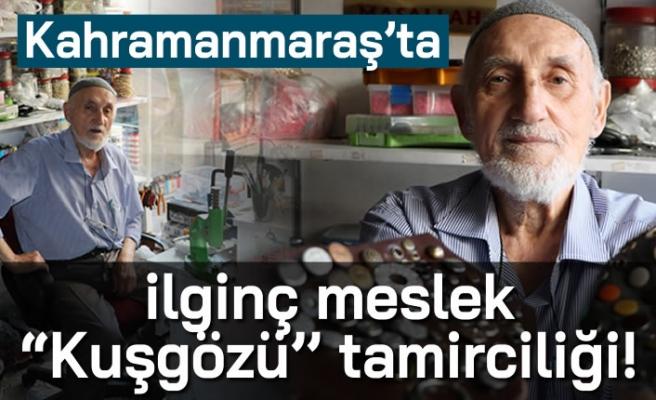"""Kahramanmaraş'ta ilginç meslek """"kuşgözü"""" tamirciliği!"""