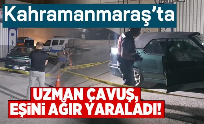 Kahramanmaraş'ta uzman çavuş, eşini ağır yaraladı!