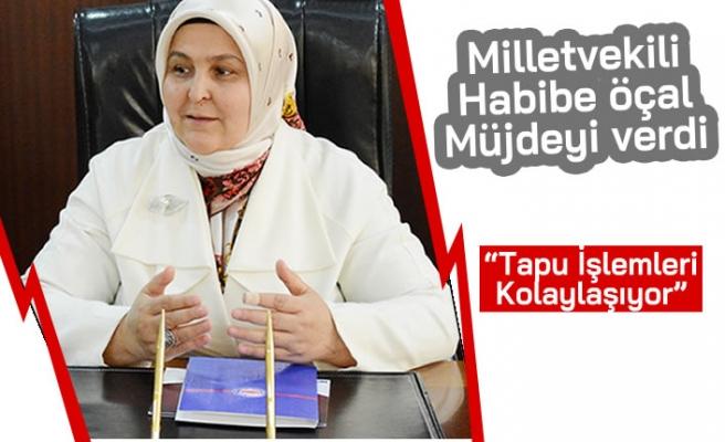 """Milletvekili Habibe Öçal Müjdeyi verdi: """"Tapu İşlemleri Kolaylaşıyor"""""""