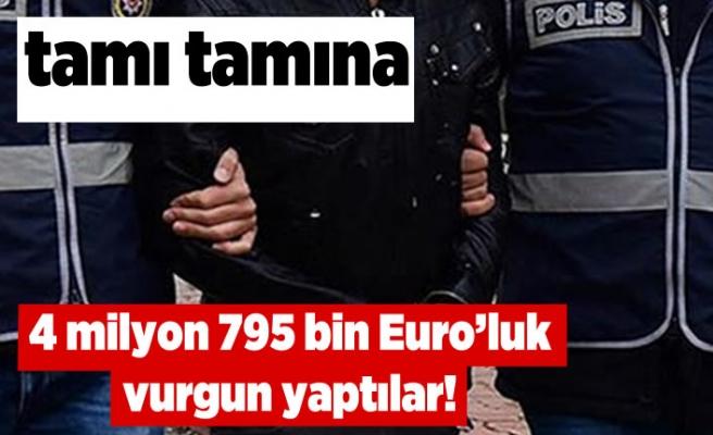Tamı tamına 4 milyon 795 bin Euro'luk vurgun!