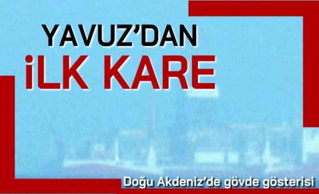 Yavuz' dan ilk kare! Doğu Akdeniz'de gövde gösterisi