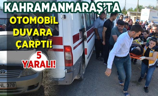 Kahramanmaraş'ta otomobil duvara çarptı!