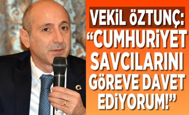 """Vekil Öztunç: """"Cumhuriyet Savılarını göreve davet ediyorum!''"""