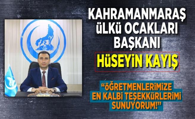 Kahramanmaraş Ülkü Ocakları Başkanı Hüseyin Kayış: ''Öğretmenlerimize en kalbi teşekkürlerimizi sunuyorum!''