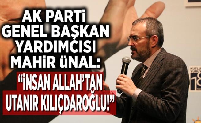 AK Parti Genel Başkan Yardımcısı Mahir Ünal: ''insan allah'tan utanır Kılıçdaroğlu!''