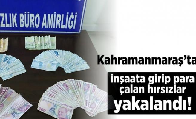Kahramanmaraş'ta inşaata girip para çalan hırsızlar yakalandı!