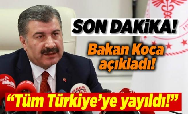 """Bakan Koca açıkladı! """"Tüm Türkiye'ye yayıldı!''"""