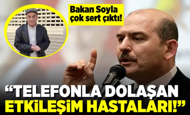 """Bakan Soylu sert çıktı! """"Telefonla dolaşan etkileşim hastaları!"""""""
