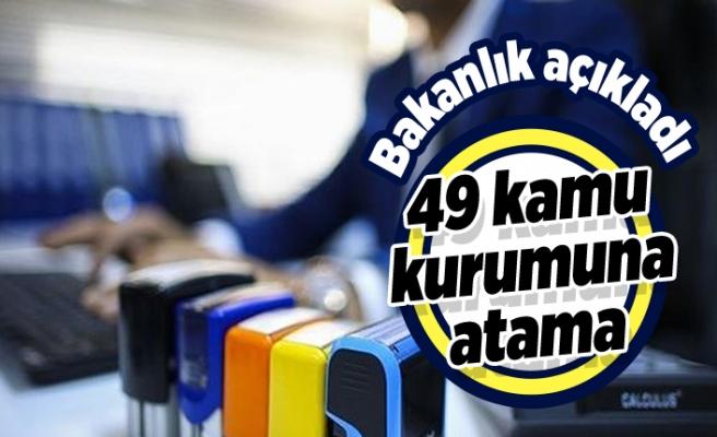 Bakanlık açıkladı! 49 kamu kurumuna atama!
