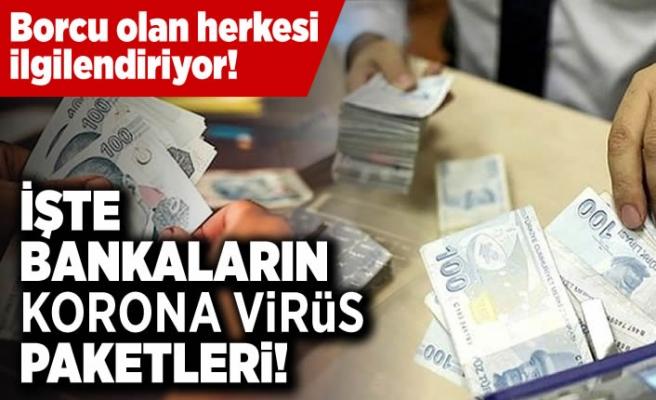 Borcu olan herkesi ilgilendiriyor! İşte bankaların korona virüs paketleri!