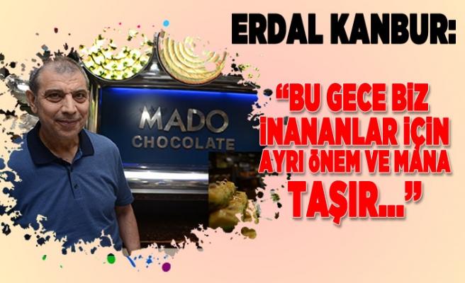 Erdal Kanbur: ''Bu gece biz inananlar için ayrı önem ve mana taşır!''