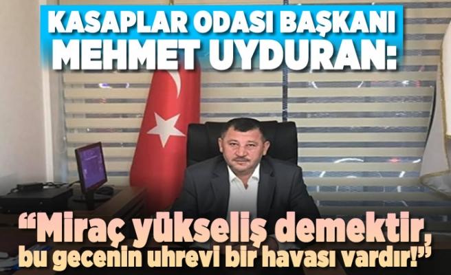"""Kasaplar Odası Başkanı Mehmet Uyduran: """"Miraç yükseliş demektir, bu gecenin uhrevi bir havası vardır!''"""