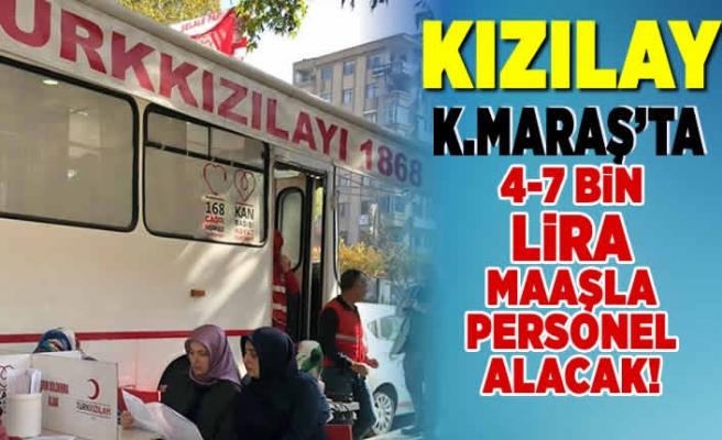 Kızılay'dan Kahramanmaraş'a müjde 5-7 bin lira maaşlı personel!