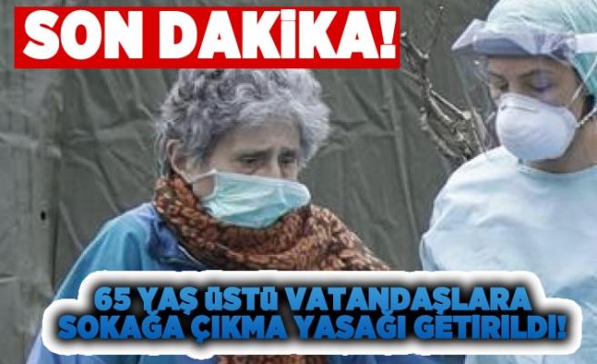 Son dakika   Türkiye'de 65 yaş ve üstü ile kronik hastalar için sokağa çıkma yasağı getirildi