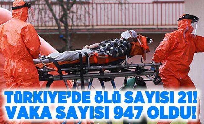 Türkiye'de ölü sayısı 21! vaka sayısı 947'ye yükseldi!