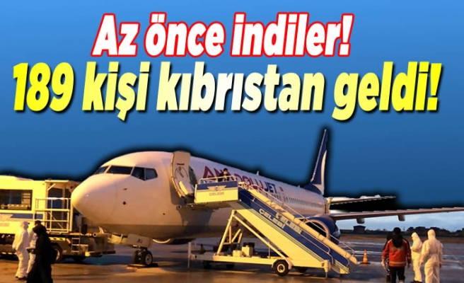 Az önce indiler, 189 kişi Kıbrıs'tan oraya indirildi!