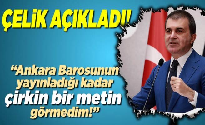 Çelik Açıkladı! ''Ankara barosunun yayınladığı kadar çirkin bir metin görmedim!''