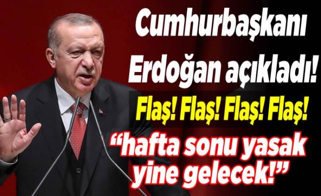 Cumhurbaşkanı Erdoğan açıkladı! ''Hafta sonu yasağa devam edeceğiz!''