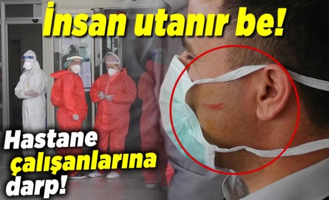 İnsan utanır be! Hastane çalışanlarına darp!