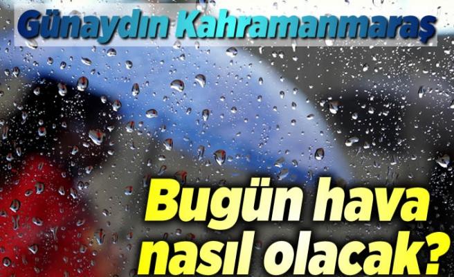 Kahramanmaraş'ta bugün (2.04.2020) hava durumu nasıl olacak?