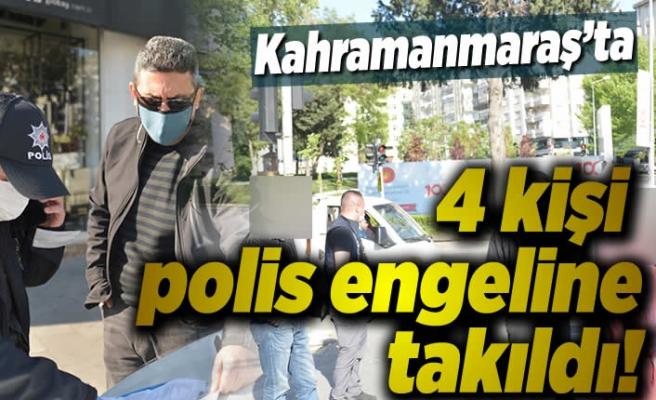 Kahramanmaraş'ta 4 kişi polis engeline takıldı!