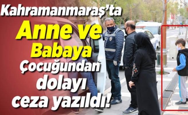 Kahramanmaraş'ta anne ve babaya çocuğundan dolayı ceza yazıldı!