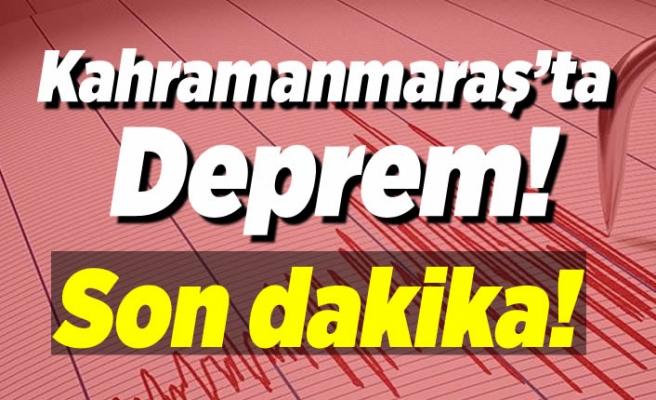 Kahramanmaraş'ta deprem meydana geldi!