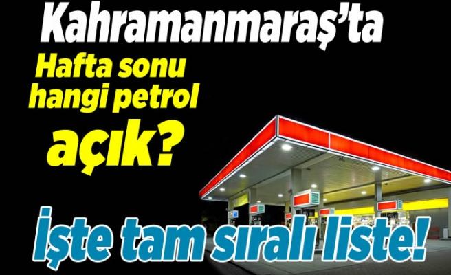 Kahramanmaraş'ta hafta sonu hangi petroller açık?