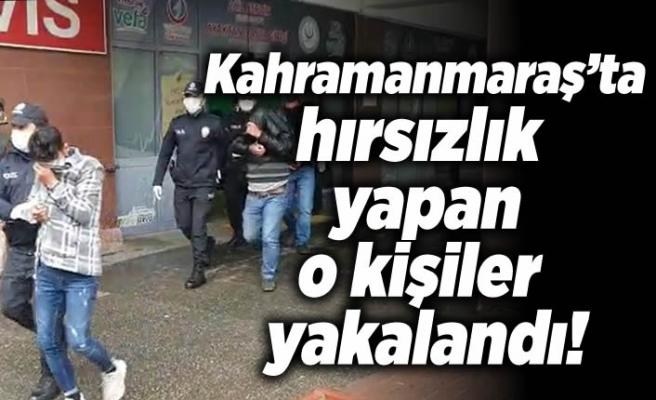 Kahramanmaraş'ta hırsızlık yapan o kişiler yakalandı!