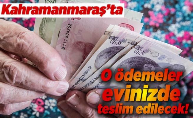 Kahramanmaraş'ta o ödemeler evinizde ödenecek!