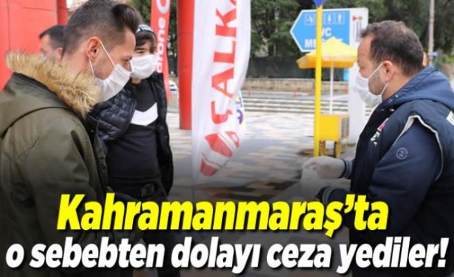 Kahramanmaraş'ta o sebebten dolayı ceza yazdılar!