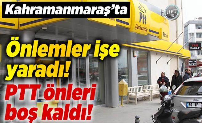 Kahramanmaraş'ta önlemler işe yaradı! PTT önleri boş kaldı!