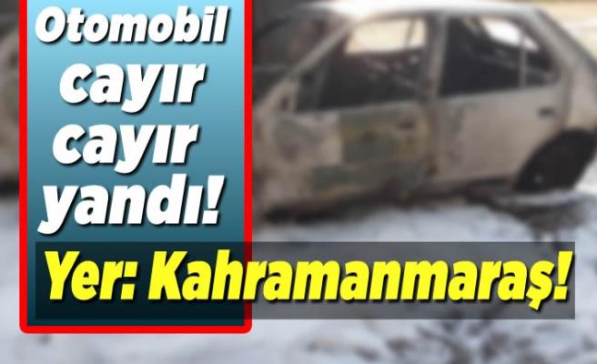 Kahramanmaraş'ta otomobil cayır cayır yandı!