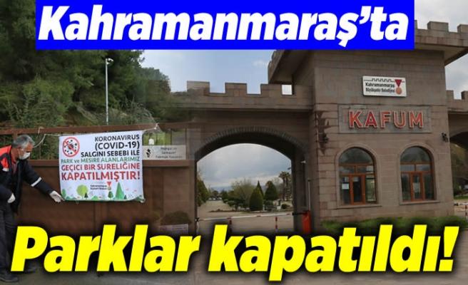 Kahramanmaraş'ta parklar ve mesire alanları kapatıldı!