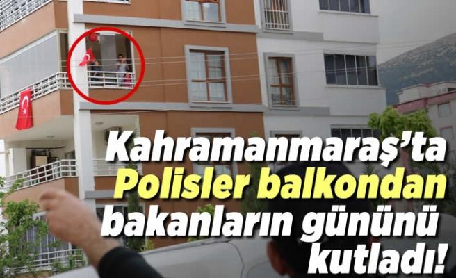 Kahramanmaraş'ta polis balkonlardan izleyenlerin gününü kutladı!