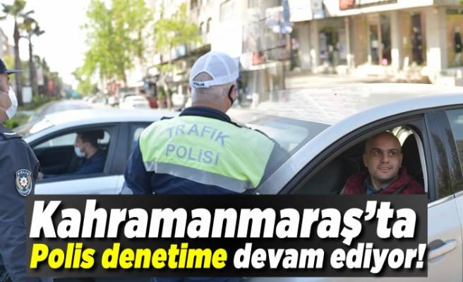 Kahramanmaraş'ta polis denetime devam ediyor!