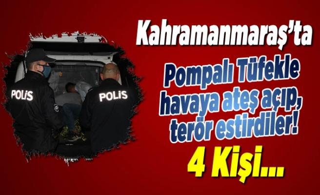 Kahramanmaraş'ta pompalı tüfekle havaya ateş açıp,terör estirdiler