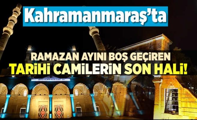 Kahramanmaraş'ta ramazan ayını boş geçiren tarihi camilerin son hali!
