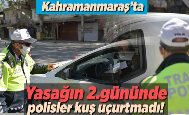 Kahramanmaraş'ta yasağın 2.gününde polis kuş uçurtmadı!